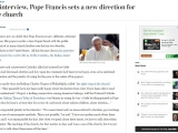 <p>https://www.washingtonpost.com/blogs/post-partisan/wp/2013/09/19/in-interview-pope-francis-sets-a-new-direction-for-the-church/?utm_term=.6775ddcd79b9</p>