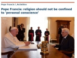 <p><span>http://en.radiovaticana.va/news/2015/04/18/pope_religion_should_not_be_confined_to_personal_conscience/1137800</span></p>