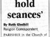 "<p>Ruth Gledhill, ""Churches 'should hold seances,'"" <em>The London Times</em> (August 28, 2000): The Anglican Church in England introduced ""Christian seances"" and encouraged worshipers to develop their ""psychic skills."" <br /><br />Already in 2000, <a title=""Read our article: The New Age Movement"" href=""http://amazingdiscoveries.org/142"" target=""blank"">New Age</a> practices were<a title=""Read our article: American Mega-Churches and Spiritual Formation"" href=""http://amazingdiscoveries.org/AD-Spiritual-Deceptions-Spiritual_Formation-American.html"" target=""blank""> entering Protestant churches</a>.</p>"