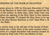"<p>""According to the description given in 1450 by Giovanni [End 0:31:33] [Start 0:32:57] Ruccellai [End 0:31:36] of Viterbo it was Pope Martin V who in 1423, at the Basilica of Saint John Lateran, [End 0:31:44] [Start 0:31:48] opened the Holy Door for the first time in the history of the Jubilee. [End 0:31:52] [Start 0:32:35] In those days, Holy Years were celebrated every 33 years.[End 0:32:40] [Start 0:31:58] In the Vatican Basilica the opening of the Holy Door is first mentioned at Christmas 1499.""</p> <p>""The Opening of the Holy Door of the Great Jubilee of the Year 2000,"" Vatican.va: http://www.vatican.va/news_services/liturgy/documents/ns_lit_doc_14121999_porta-santa_en.html</p>"