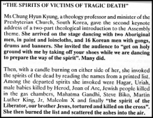 In 1991, Chung Kyung gave a keynote address at the WCC Assembly in Canberra, Australia. With candles burning on either side, she invoked spirits of the dead by reading them off a list. Among the departed spirits called were Hagar, Uriah, the children killed by Herod, Joan of Arc, Jewish people killed in World War II, Malcom X, and even