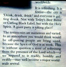 ...the cry is 'Drink, drink, drink!' and everyone is getting drunk. Not with Tetley's Best Bitter or Carling Black Label, but with the Holy Spirit.
