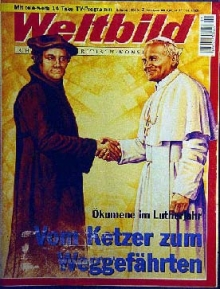 In 2000, the German magazine Weltbild bore this drawing of Luther and the Pope on its cover, with the inscription: