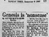 "<em>The Catholic Church has officially debunked a literal interpretation of the Creation according to Genesis as ""utter nonsense.""</em><br /><br> Nic Van Oudtshoorn, ""Genesis is &#039;nonsense,&#039;"" <em>Sunday Times</em> (December 6, 1987): 17."