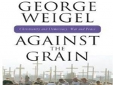 <p>Repairing the Breach Lecture 273. George Weigel,<em> Against the Grain: Christianity and Democracy, War and Peace</em> (Crossroad Pub. Co., 2008).</p>